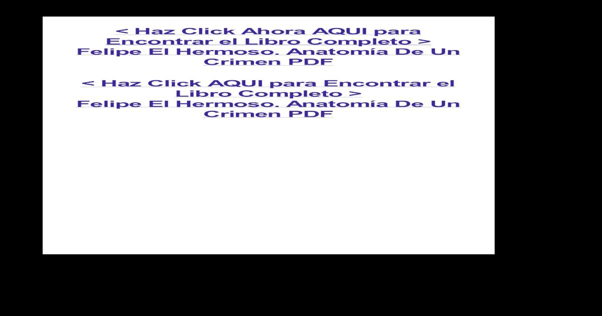 Felipe El Hermoso. Anatomía De Un Crimen.pdf - [PDF Document]