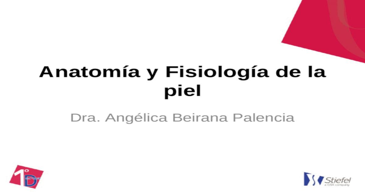 Anatomía y Fisiología de la piel Dra. Angélica Beirana Palencia ...