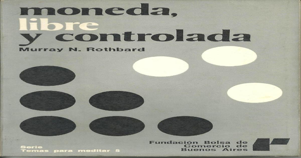 Rothbard, Murray - Moneda, Libre Y Controlada [1979] - [PDF Document]