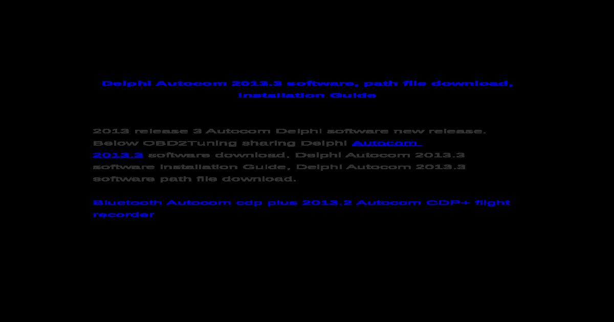 Delphi Autocom 2013 3 software, path file download, installation