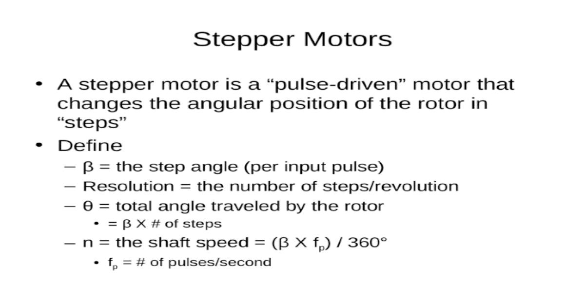 Stepper Motors A stepper motor is a pulse-driven motor that