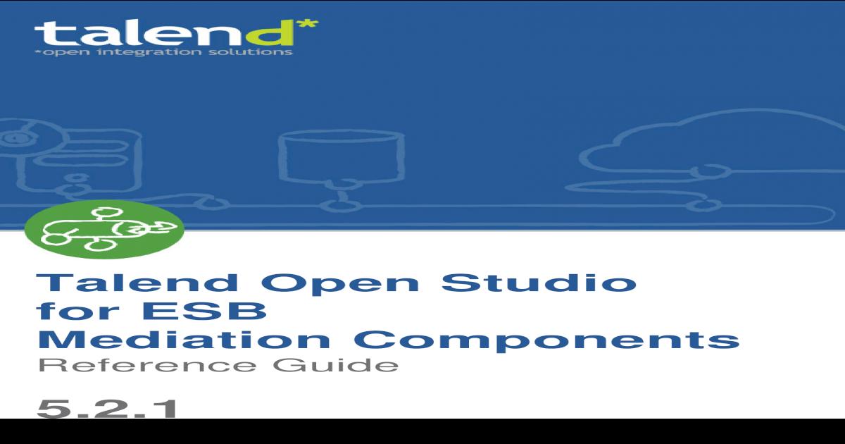 Talend Open Studio for ESB Mediation Components    docs  ? Talend