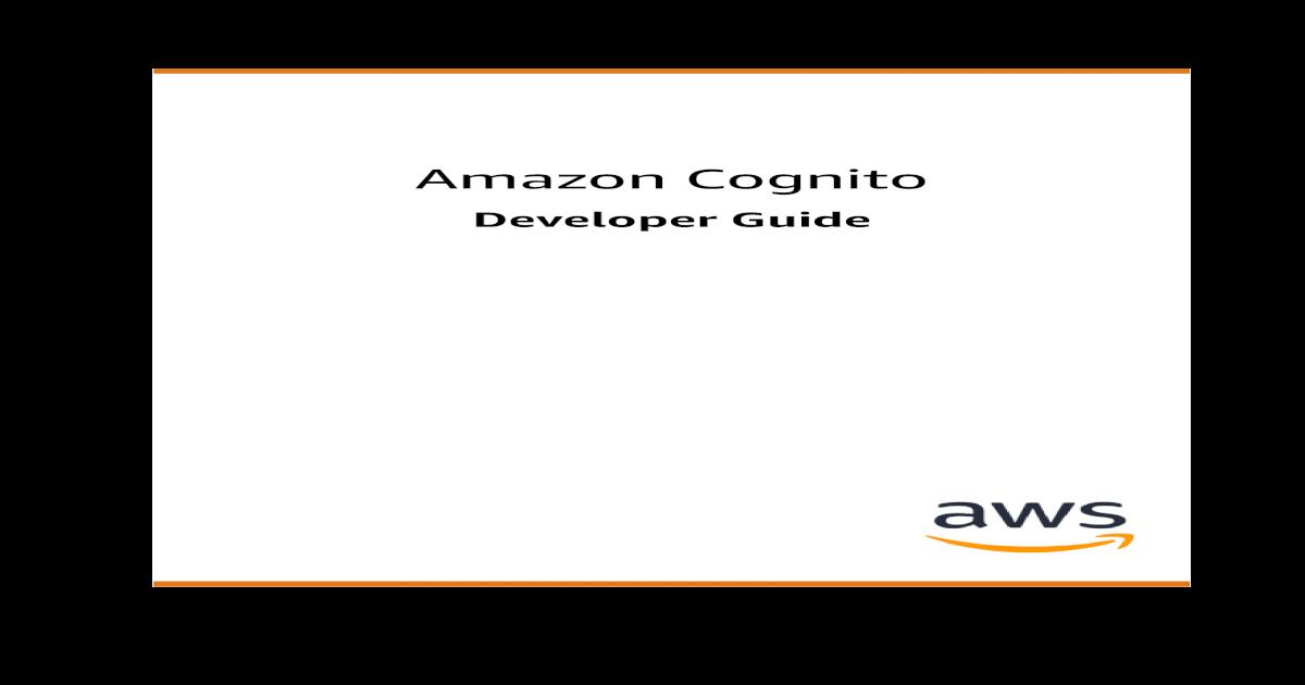Amazon Cognito - Developer Guide ? Amazon Cognito Developer