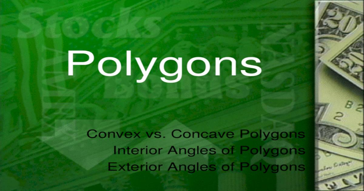Convex vs. Concave Polygons Interior Angles of Polygons Exterior Angles of Polygons Polygons