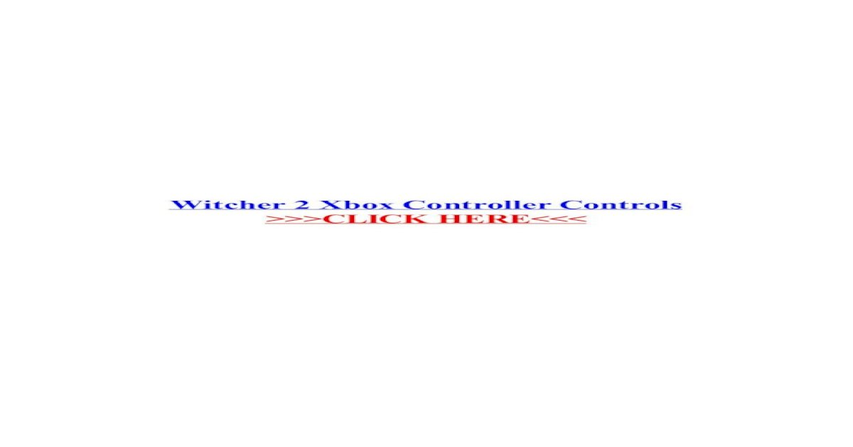 Witcher 2 Xbox Controller Controls Witcher 2 Xbox Controller Controls For The Witcher 2 Assassins Pdf Document