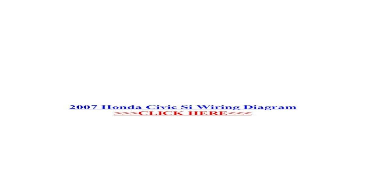 [SCHEMATICS_44OR]  2007 Honda Civic Si Wiring Diagram - ?· 2015-08-05 · 2007 Honda Civic Si  Wiring Diagram reproduction… - [PDF Document] | 2007 Civic Si Wiring Diagram |  | vdocuments.mx